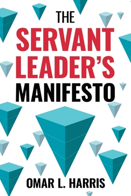 Click for more detail about The Servant Leader's Manifesto by Omar L. Harris