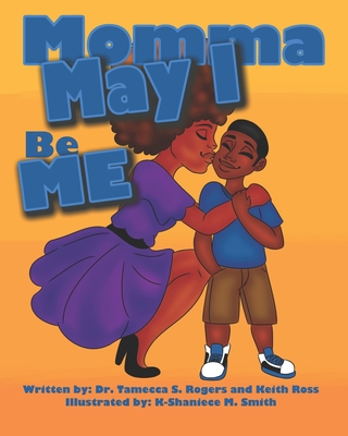 Click for more detail about Momma May I Be Me by Tamecca S. Rogers and Keith Ross