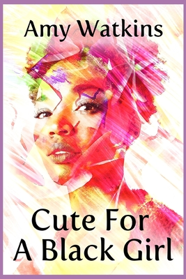 Book Cover Cute For A Black Girl by Amy Watkins