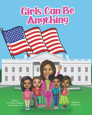Click for more detail about Girls Can Be Anything by Tamecca S. Rogers and London Love