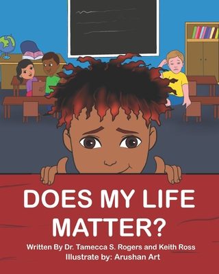 Book Cover Does My Life Matter? by Tamecca S. Rogers and Keith Ross