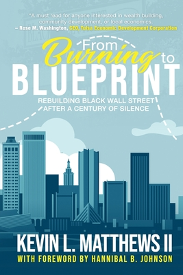 Click for more detail about From Burning to Blueprint: Rebuilding Black Wall Street After a Century of Silence by Kevin L. Matthews II