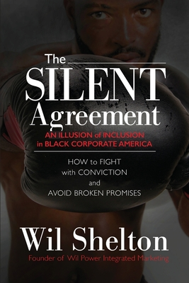 Click for more detail about The Silent Agreement: An Illusion of Inclusion in Black Corporate America by Wil Shelton