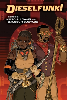 Click for more detail about Dieselfunk! by Milton J. Davis and Balogun Ojetade