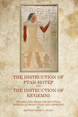 Click for more detail about The Instruction of Ptah Hotep and the Instruction of Ke'gemni by Battiscombe G. Gunn