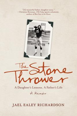 Click for more detail about The Stone Thrower: A Daughter's Lessons, a Father's Life by Jael Richardson