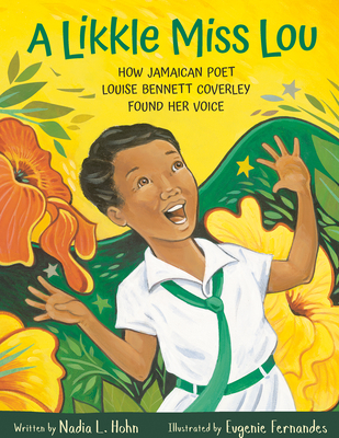 Click for more detail about A Likkle Miss Lou: How Jamaican Poet Louise Bennett Coverley Found Her Voice by Nadia L. Hohn
