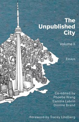 Click for more detail about The Unpublished City: Volume II by Phoebe Wang, Canisia Lubrin, and Dionne Brand