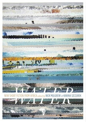 Click for a larger image of Water: New Short Story Fiction from Africa: An Anthology from Short Story Day Africa
