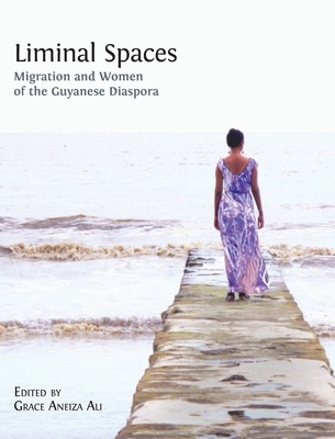 Click for more detail about Liminal Spaces: Migration and Women of the Guyanese Diaspora by Grace Aneiza Ali