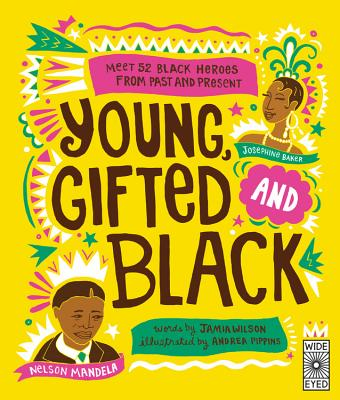 Book Cover Young, Gifted and Black: Meet 52 Black Heroes from Past and Present by Jamia Wilson