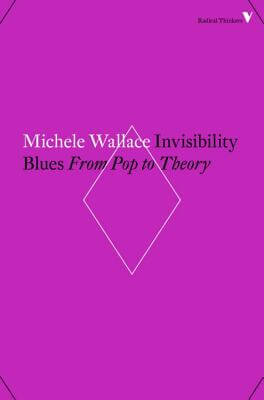 Click for more detail about Invisibility Blues: From Pop to Theory (Radical Thinkers) by Michele Wallace