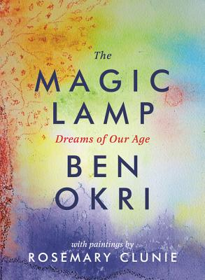 Click for more detail about The Magic Lamp: Dreams of Our Age by Ben Okri