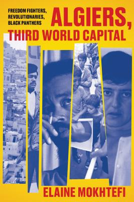 Click for more detail about Algiers, Third World Capital: Freedom Fighters, Revolutionaries, Black Panthers by Elaine Mokhtefi