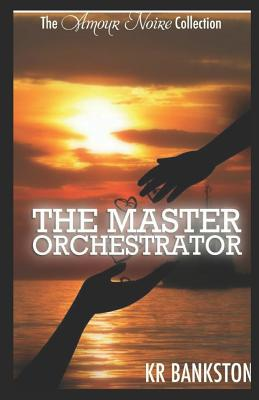 Click for more detail about The Master Orchestrator (the Amour Noire Collection) by KR Bankston