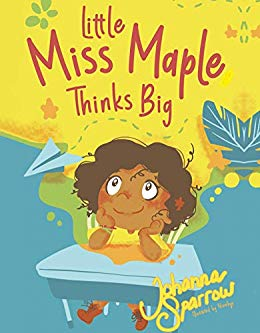 Click for more detail about Little Miss Maple: Thinks Big by Johanna Sparrow
