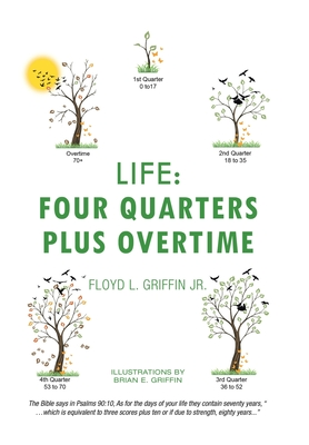 Book Cover: Life: Four Quarters Plus Overtime by Floyd L. Griffin Jr.