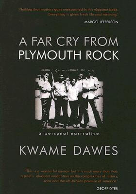 Click for more detail about A Far Cry From Plymouth Rock: A Personal Narrative by Kwame Dawes