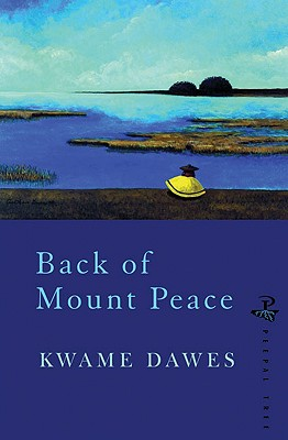 Click for more detail about Back Of Mount Peace by Kwame Dawes