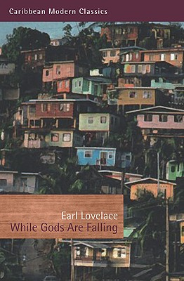 Click for more detail about While Gods Are Falling (Caribbean Modern Classics) by Earl Lovelace