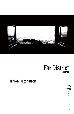 Click for more detail about Far District: Poems by Ishion Hutchinson