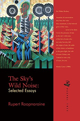 Click for more detail about The Sky's Wild Noise: Selected Essays by Rupert Roopnaraine