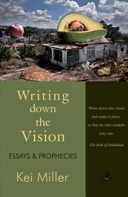 Click for more detail about Writing Down the Vision: Essays & Prophecies by Kei Miller