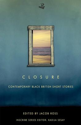 Click for more detail about Closure: Contemporary Black British Short Stories (Inscribe) by Jacob Ross and Kadija Sesay