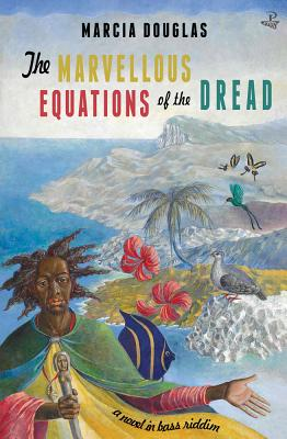 Click for more detail about The Marvellous Equations of the Dread: A Novel in Bass Riddim by Marcia  Douglas