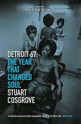 Click for more detail about Detroit 67: The Year That Changed Soul by Stuart Cosgrove