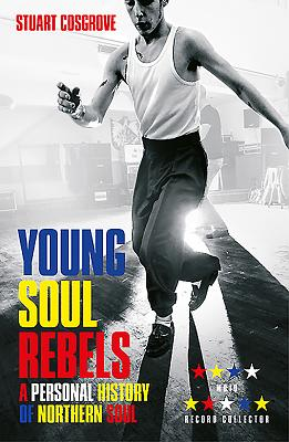Click for more detail about Young Soul Rebels: A Personal History of Northern Soul by Stuart Cosgrove