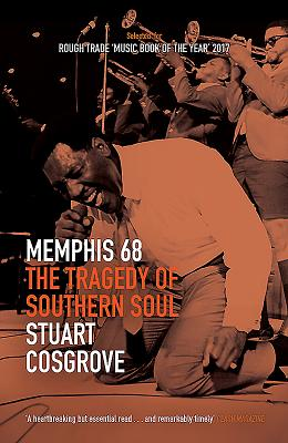 Click for more detail about Memphis 68: The Tragedy of Southern Soul by Stuart Cosgrove