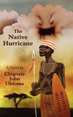 Click for more detail about The Native Hurricane by Chigozie Obioma
