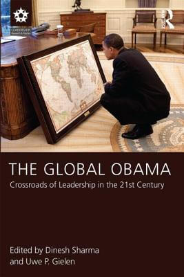 Book Cover The Global Obama: Crossroads Of Leadership In The 21St Century (Leadership: Research And Practice) by Dinesh Sharma and Uwe P. Gielen