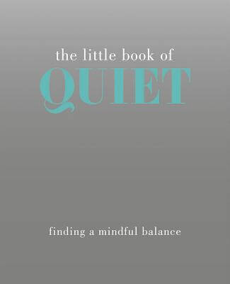 Click for more detail about The Little Book of Quiet: Finding a Mindful Balance (Little Books) by Tiddy Rowan