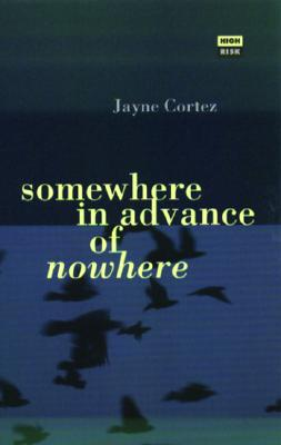 Click for more detail about Somewhere In Advance Of Nowhere (High Risk Books) by Jayne Cortez