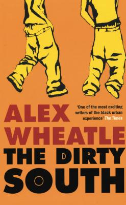 Click for more detail about The Dirty South by Alex Wheatle