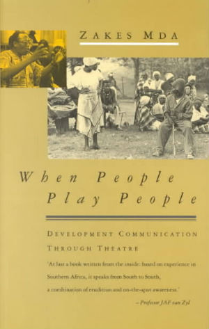 Click for more detail about When People Play People: Development Communication through Theatre by Zakes Mda