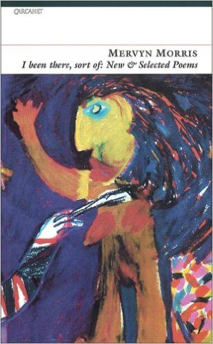 Click for more detail about I Been There, Sort Of: New and Selected Poems by Mervyn Morris