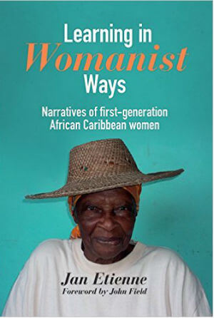 Click for more detail about Learning in Womanist Ways: Narratives of First Generation African Caribbean Women by Jan Etienne