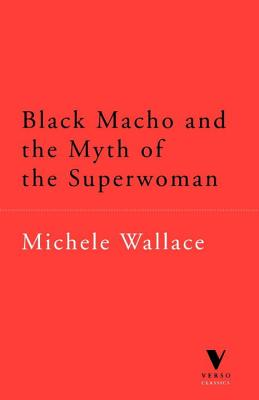 Click for more detail about Black Macho and the Myth of the Superwoman by Michele Wallace