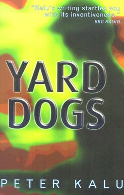 Click for more detail about Yard Dogs by Peter Kalu