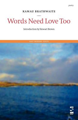 Click for more detail about Words Need Love Too (Salt Modern Poets) by Kamau Brathwaite
