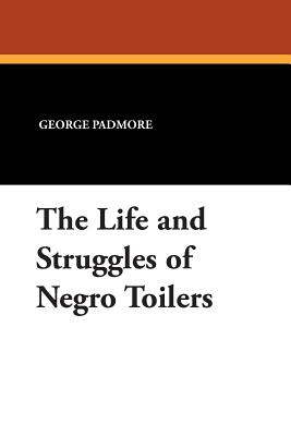 Click for more detail about The Life and Struggles of Negro Toilers by George Padmore