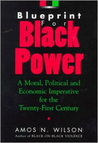 Click for more detail about Blueprint for Black Power: A Moral, Political, and Economic Imperative for the Twenty-First Century by Amos N. Wilson