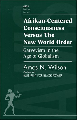 Click for more detail about Afrikan-Centered Consciousness Versus the New World Order: Garveyism in the Age of Globalism by Amos N. Wilson