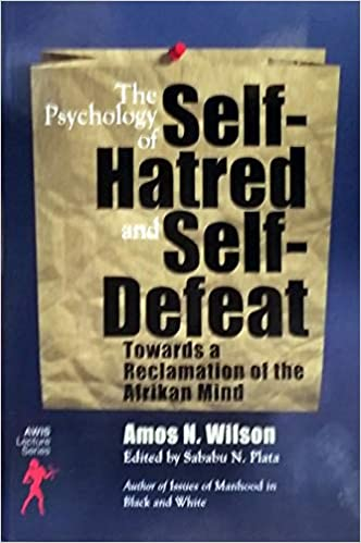 Book Cover The Psychology of Self-Hatred and Self-Defeat by Amos N. Wilson