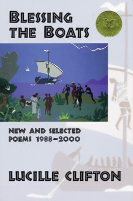Click for more detail about Blessing The Boats: New And Selected Poems 1988-2000 (American Poets Continuum) by Lucille Clifton