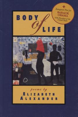 Click for more detail about Body Of Life: Poems by Elizabeth Alexander