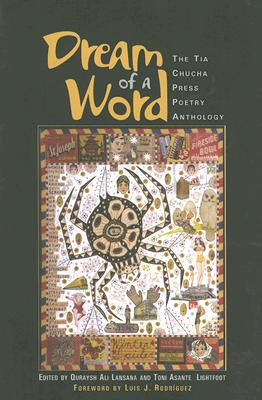 Click for more detail about Dream of a Word: The Tia Chucha Press Poetry Anthology by Quraysh Ali Lansana and Toni Asante Lightfoot